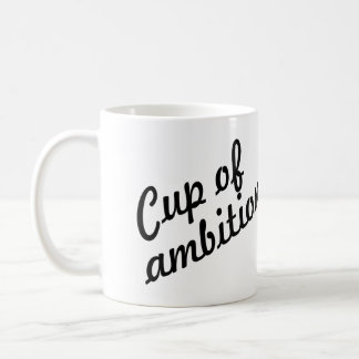 CUP OF AMBITION 9-5, CUSOMTIZABLE