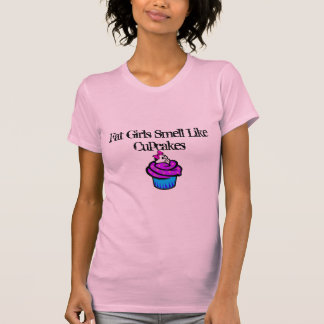 cupcake, Fat Girls Smell Like Cupcakes Shirt