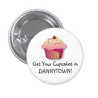 cupcake, Get Your Cupcakes in DANNYTOWN! 1 Inch Round Button