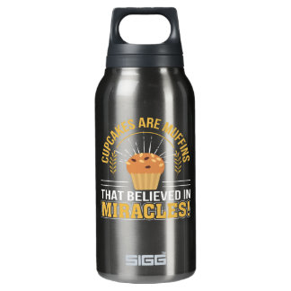 Cupcakes Are Muffins Believed Miracles Insulated Water Bottle