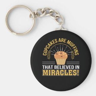 Cupcakes Are Muffins Believed Miracles Keychain