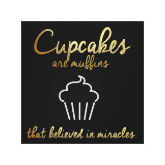 CUPCAKES ARE MUFFINS THAT BELIEVED IN MIRACLES CANVAS PRINT