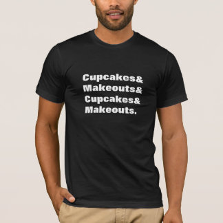 Cupcakes & Makeouts. T-Shirt