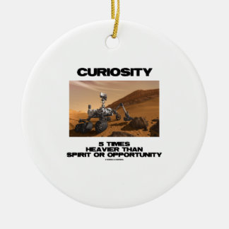 Curiosity 5 Times Heavier Than Spirit Opportunity Ceramic Ornament