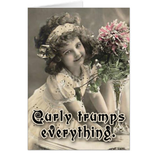 Curly Trumps Everything Cute Card