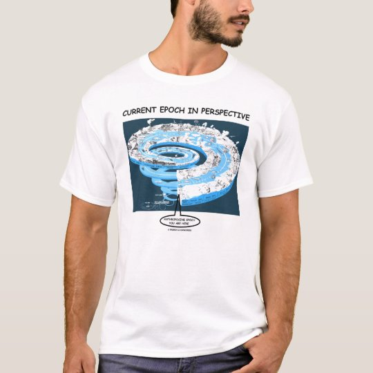 Current Epoch In Perspective (Geological Time) T-Shirt