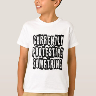 Currently Protesting Something T-Shirt