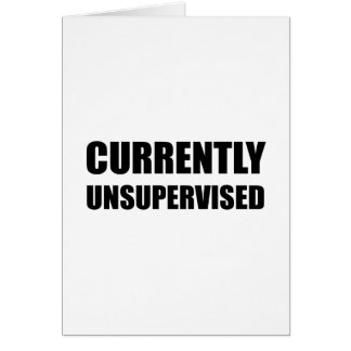 Currently Unsupervised Card