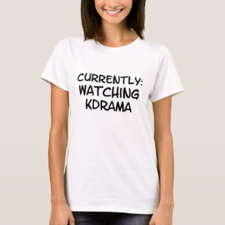 Currently watching KDrama T-Shirt