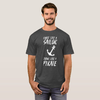 Curse like a sailor drink like a pirate humorous T-Shirt