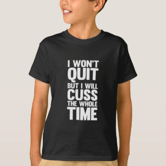Cuss the Whole Time T-Shirt