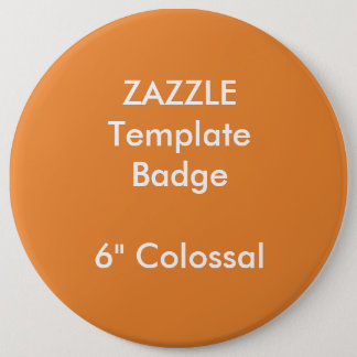 "Custom 6"" Colossal Round Badge Blank Template 6 Inch Round Button"