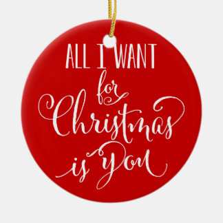 Custom All I Want For Christmas Is You Keepsake Round Ceramic Ornament