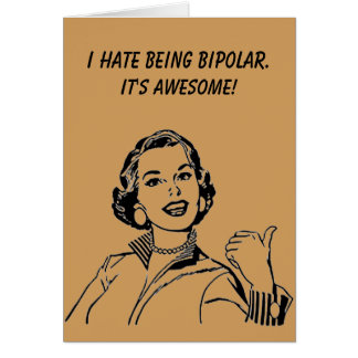 Custom All Occasion Card: Bipolar is Awesome Card