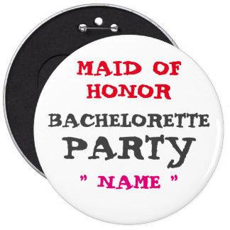 "Custom Bachelorette MAID OF HONOR 6"" Button"