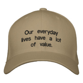 Custom Baseball Cap saying our lives have value.