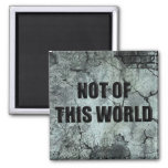 Custom Christian Not of This World Square Magnet