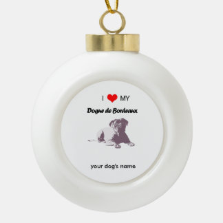 Custom I love my Dogue de Bordeaux Ceramic Ball Ornament