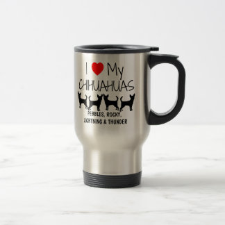 Custom I Love My Four Chihuahuas Travel Mug