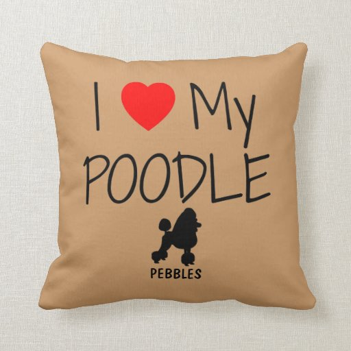 Custom I Love My Poodle Pillows