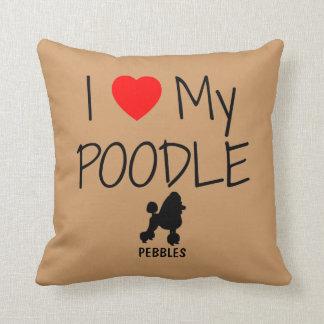 Custom I Love My Poodle Throw Pillows