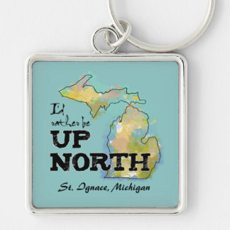 Custom I'd rather be Up North Michigan Keychain