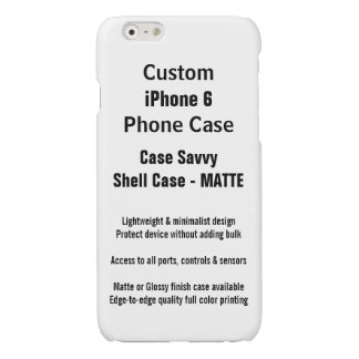 Custom iPhone 6 MATTE Case Savvy Shell Case Glossy iPhone 6 Case
