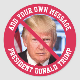 CUSTOM MESSAGE No Donald Trump Classic Round Sticker
