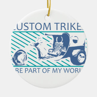Custom Motorcycle Trikes Are Part Of My World Round Ceramic Ornament