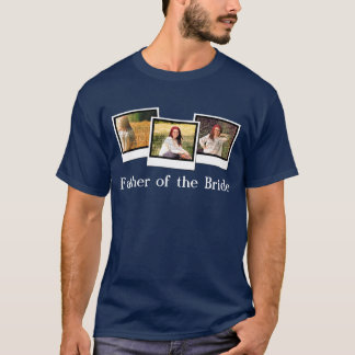 Custom Personalized 3 Photo Father of the Bride T-Shirt