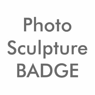 Custom Photo Sculpture Badge Blank Template