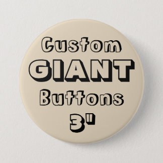 "Custom Printed GIANT 3"" Button Pin BEIGE"