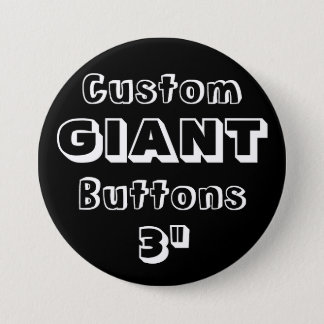 "Custom Printed GIANT 3"" Button Pin BLACK"