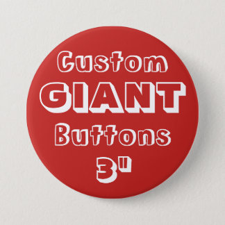 "Custom Printed GIANT 3"" Button Pin RED"