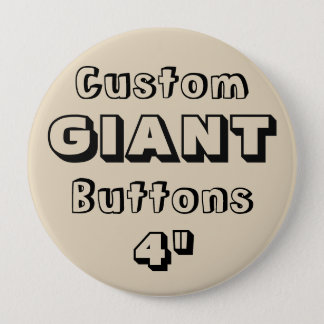 "Custom Printed GIANT 4"" Button Pin BEIGE"