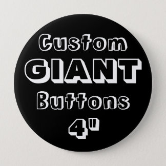 "Custom Printed GIANT 4"" Button Pin BLACK"