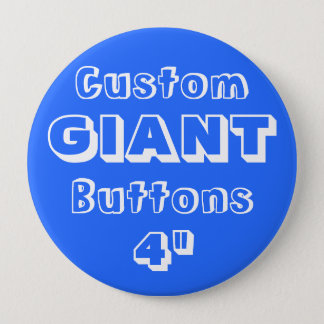"Custom Printed GIANT 4"" Button Pin BLUE"