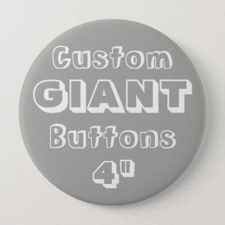 "Custom Printed GIANT 4"" Button Pin GRAY"