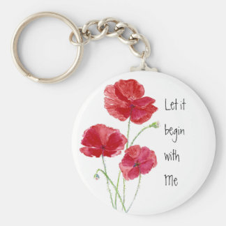 Custom Red Poppies Let it begin with  Me Quote Basic Round Button Keychain