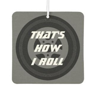Custom Thats how i roll auto car air fresheners