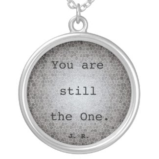 Custom Unisex Necklace You Are Still The One