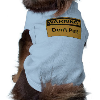 Custom Warning Sign Message Dont Pet Shirt