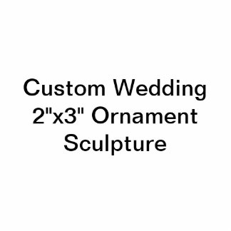 """Custom Wedding 2""""x3"""" Ornament Sculpture Photo Sculpture Ornament"""