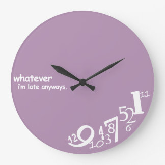 Custom Whatever I'm Late Anyways Large Clock