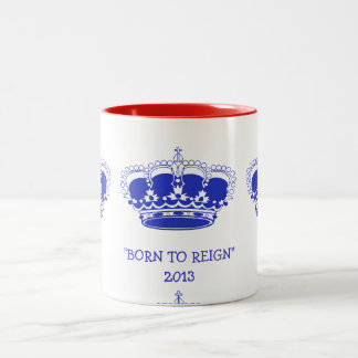 "Customizable ""Born to Reign"" Royal Baby 2013 Mug"