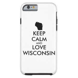 Customizable KEEP CALM and LOVE WISCONSIN Tough iPhone 6 Case