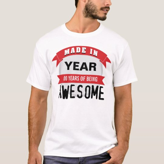 Customizable Made in 'Years of Being Awesome' T-Shirt