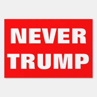 Customizable NEVER TRUMP For President 2016 Sign