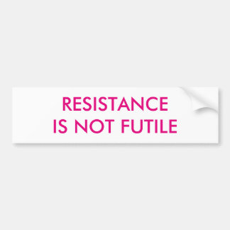 Customizable Resistance is Not Futile Bumper Sticker