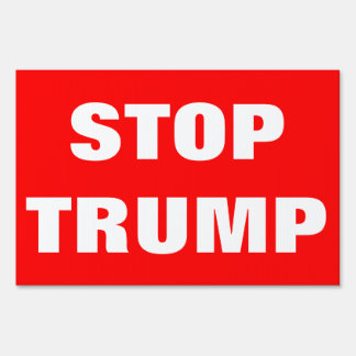 Customizable STOP TRUMP For President 2016 Sign